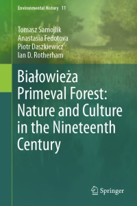 Białowieża Primeval Forest: Nature and Culture in the Nineteenth Century (2020)